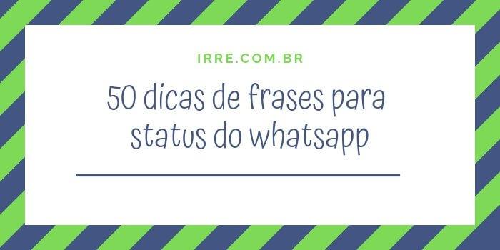 50 Frases De Status Para Whatsapp Indiretas Felicidade Reflexao